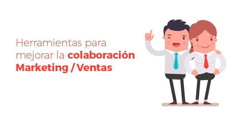 Herramientas para mejorar la colaboración Marketing / Ventas